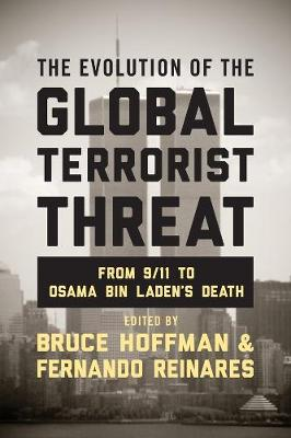 The Evolution of the Global Terrorist Threat: From 9/11 to Osama bin Laden's Death by Bruce Hoffman
