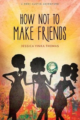 How Not to Make Friends by Jessica Yinka Thomas