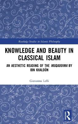 Knowledge and Beauty in Classical Islam: An Aesthetic Reading of the Muqaddima by Ibn Khaldun book