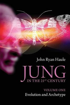 Jung in the 21st Century by John Ryan Haule