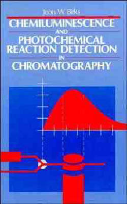 Chemiluminescence and Photochemical Reaction Detection in Chromatography by John Birks