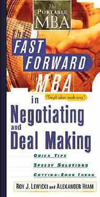 The Fast Forward MBA in Negotiating and Deal Making by Roy J. Lewicki