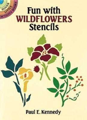 Fun with Wildflowers Stencils by Paul E. Kennedy
