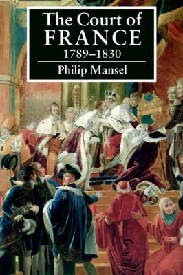 Court of France 1789-1830 by Philip Mansel