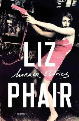 Horror Stories: A Memoir by Liz Phair