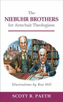 Niebuhr Brothers for Armchair Theologians by Scott R. Paeth