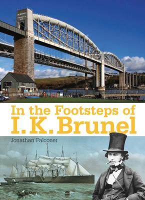 In the Footsteps of I K Brunel by Jonathan Falconer