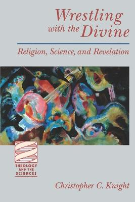 Wrestling with the Divine: Religion, Science and Revelation by Dr. Christopher C. Knight