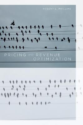 Pricing and Revenue Optimization by Robert Phillips