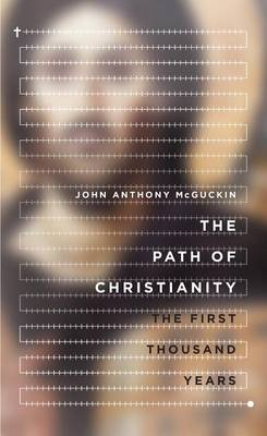 The Path of Christianity by John Anthony McGuckin