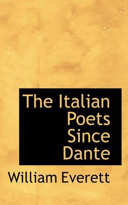 The Italian Poets Since Dante by Mr William Everett