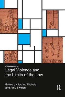Legal Violence and the Limits of the Law by Amy Swiffen