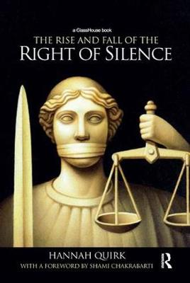 The Rise and Fall of the Right of Silence by Hannah Quirk