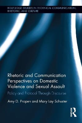 Rhetoric and Communication Perspectives on Domestic Violence and Sexual Assault by Amy D. Propen