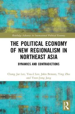 Political Economy of New Regionalism in Northeast Asia by Chang Jae Lee