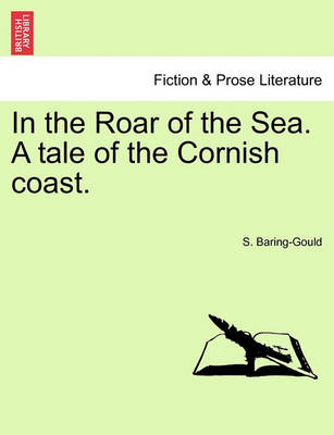 In the Roar of the Sea. a Tale of the Cornish Coast. by Sabine Baring-Gould