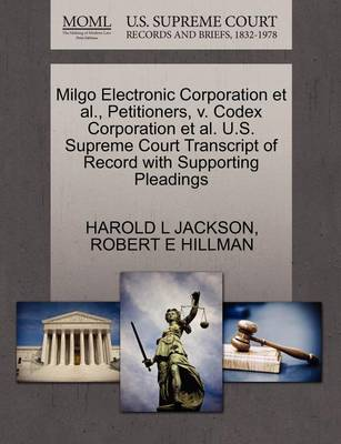 Milgo Electronic Corporation Et Al., Petitioners, V. Codex Corporation Et Al. U.S. Supreme Court Transcript of Record with Supporting Pleadings by Harold L Jackson