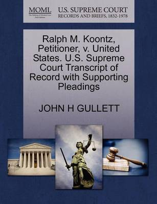 Ralph M. Koontz, Petitioner, V. United States. U.S. Supreme Court Transcript of Record with Supporting Pleadings by John H Gullett