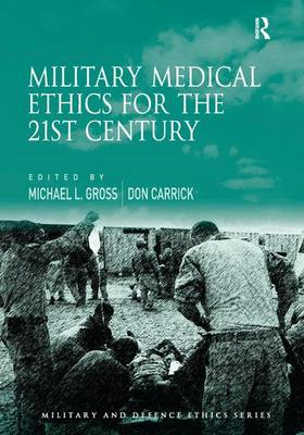 Military Medical Ethics for the 21st Century by Michael L. Gross