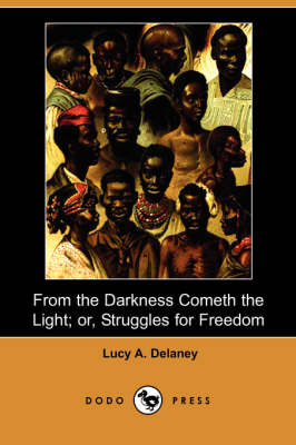 From the Darkness Cometh the Light; Or, Struggles for Freedom (Dodo Press) book