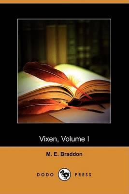 Vixen, Volume I (Dodo Press) by Mary Elizabeth Braddon