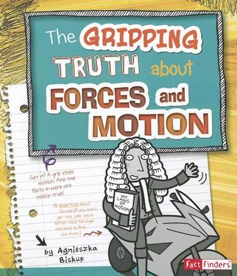 The Gripping Truth about Forces and Motion by Agnieszka Biskup