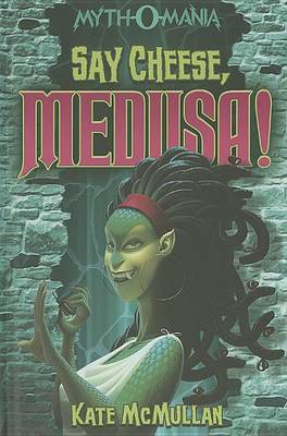 Say Cheese, Medusa! by Kate McMullan