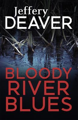Bloody River Blues by Jeffery Deaver