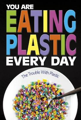 You Are Eating Plastic Every Day: What's in Our Food? by Danielle Smith-Llera