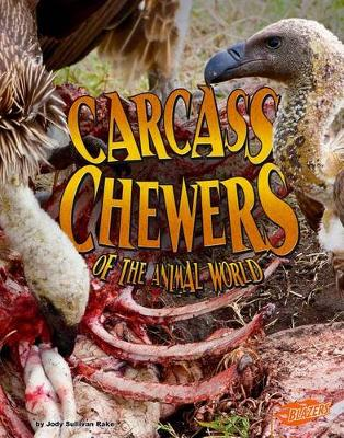 Carcass Chewers of the Animal World by Jody Sullivan Rake