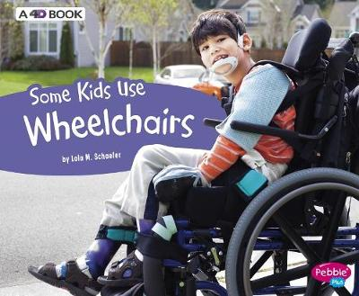 Some Kids Use Wheelchairs by Lola M. Schaefer