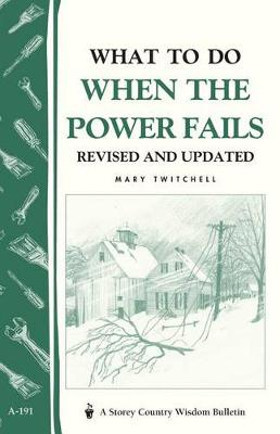 What to Do When the Power Fails: Storey's Country Wisdom Bulletin  A.191 by Mary Twitchell