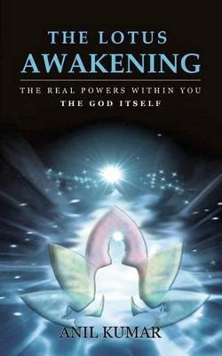 The Lotus Awakening by Anil Kumar