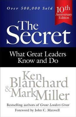 Secret: What Great Leaders Know and Do by Ken Blanchard