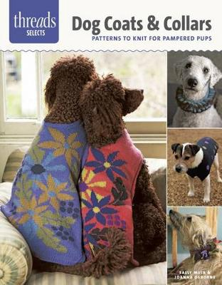 Threads Selects: Dog Coats & Collars: patterns to knit for pampered pups by Sally Muir