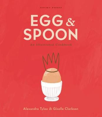 Egg and Spoon: An Illustrated Cookbook book