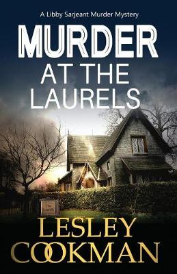 Murder at the Laurels: A Libby Sarjeant Murder Mystery by Lesley Cookman