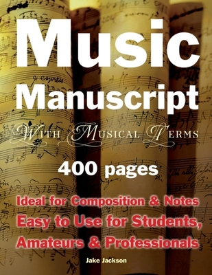 Music Manuscript with Musical Terms: Ideal for Composition & Notes, Easy-to-use for Students, Amateurs & Professionals by Jake Jackson