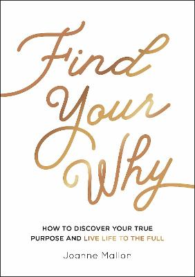 Find Your Why: How to Discover Your True Purpose and Live Life to the Full book