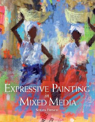 Expressive Painting in Mixed Media by Soraya French