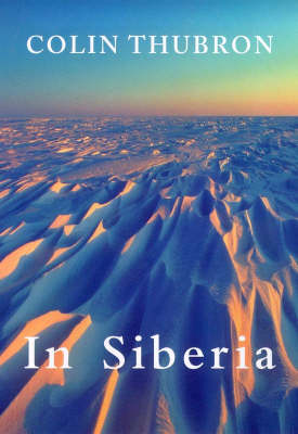 In Siberia by Colin Thubron