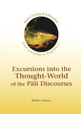 Excursions into the Thought-World of the Pali Discources by Bhikkhu Analayo