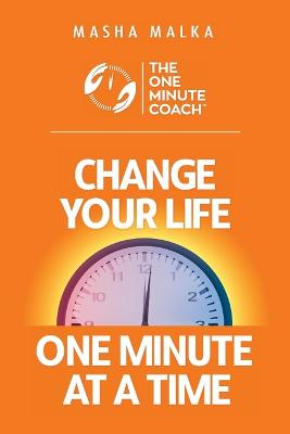 The One Minute Coach: Change Your Life One Minute at a Time! by Masha Malka