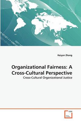 Organizational Fairness: A Cross-Cultural Perspective by Haiyan Zhang