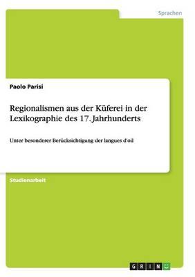 Regionalismen Aus Der Kuferei in Der Lexikographie Des 17. Jahrhunderts by Paolo Parisi