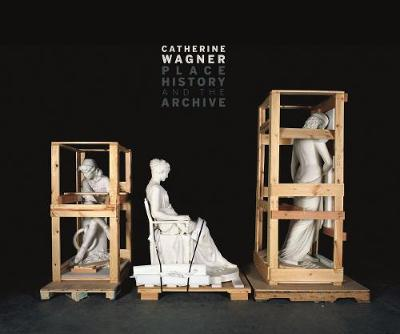 Catherine Wagner: Place, History, and the Archive by Catherine Wagner
