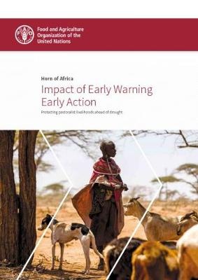 Horn of Africa: Impact of Early Warning Early Action: Protecting Pastoralist Livelihoods Ahead of Drought by Food and Agriculture Organization of the United Nations