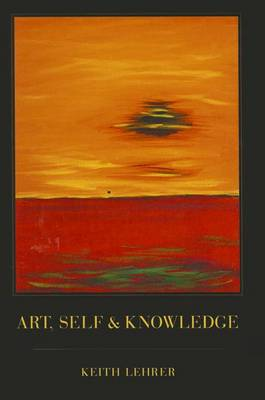 Art, Self and Knowledge by Keith Lehrer