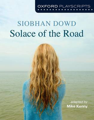 Oxford Playscripts: Solace of the Road by Siobhan Dowd