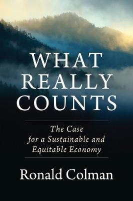 What Really Counts: The Case for a Sustainable and Equitable Economy by Ronald Colman